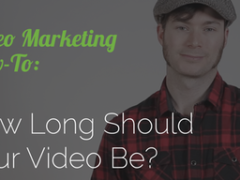 Video Marketing How-To: How Long Should Your Videos Be?